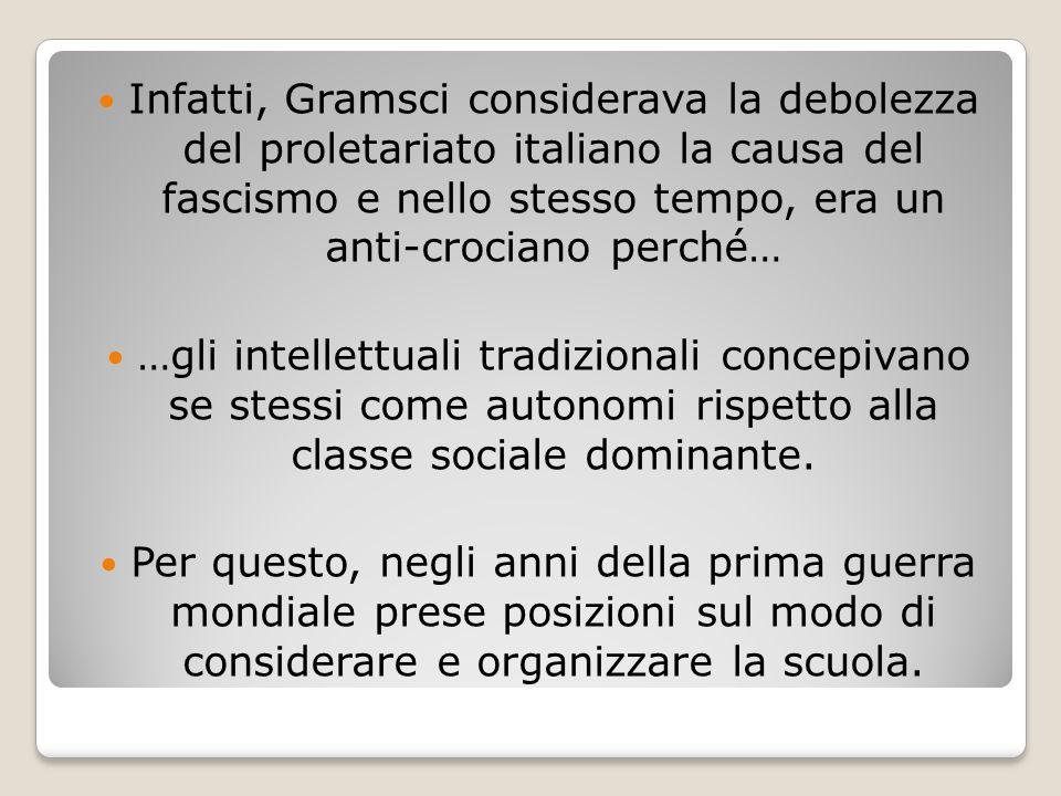 Infatti, Gramsci considerava la debolezza del proletariato italiano la causa del fascismo e nello stesso tempo, era un anti-crociano perché…