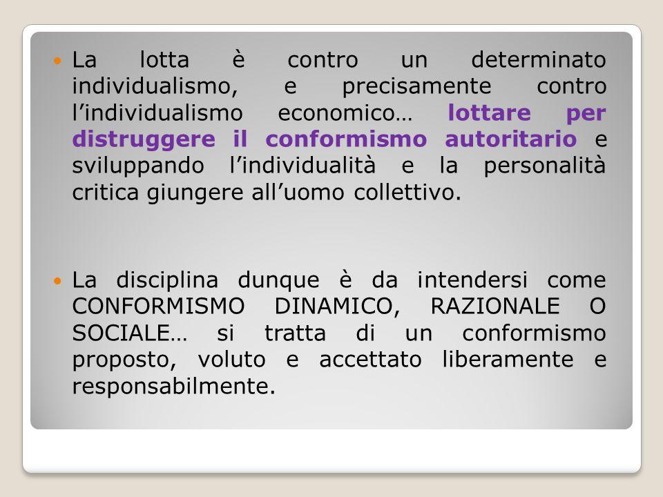 La lotta è contro un determinato individualismo, e precisamente contro l'individualismo economico… lottare per distruggere il conformismo autoritario e sviluppando l'individualità e la personalità critica giungere all'uomo collettivo.