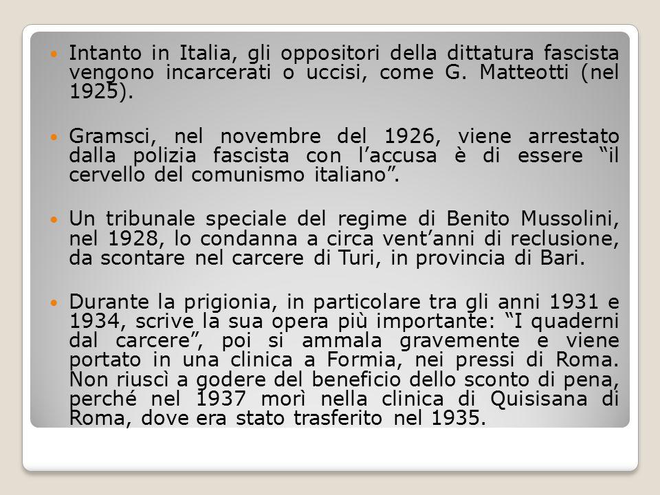 Intanto in Italia, gli oppositori della dittatura fascista vengono incarcerati o uccisi, come G. Matteotti (nel 1925).