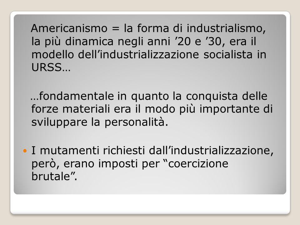 Americanismo = la forma di industrialismo, la più dinamica negli anni '20 e '30, era il modello dell'industrializzazione socialista in URSS…