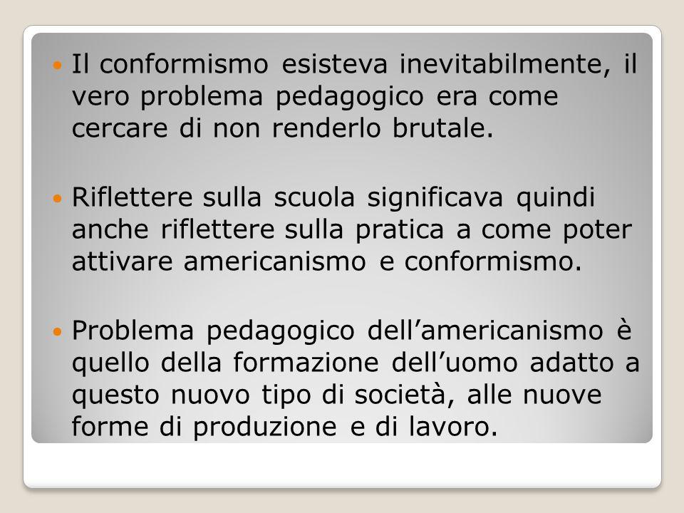 Il conformismo esisteva inevitabilmente, il vero problema pedagogico era come cercare di non renderlo brutale.