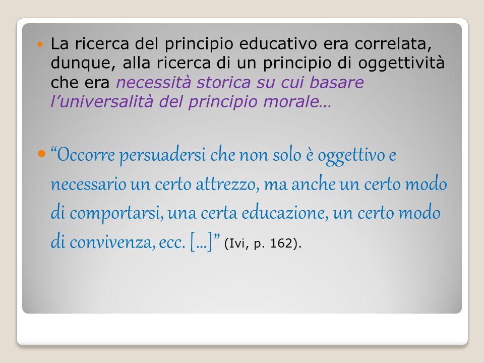 La ricerca del principio educativo era correlata, dunque, alla ricerca di un principio di oggettività che era necessità storica su cui basare l'universalità del principio morale…