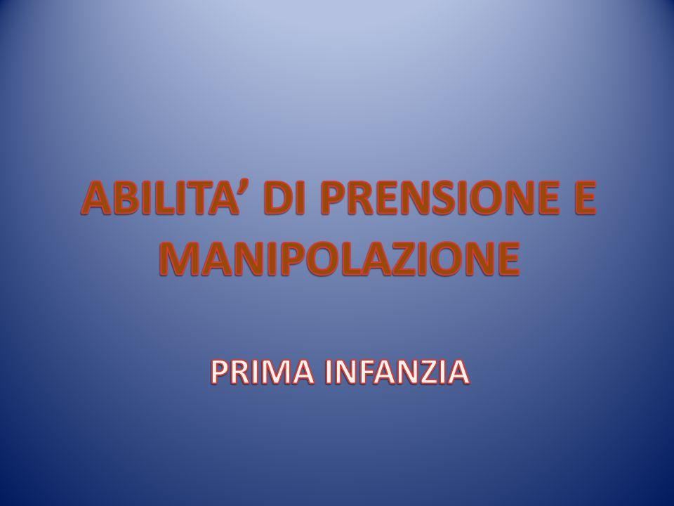 ABILITA' DI PRENSIONE E MANIPOLAZIONE