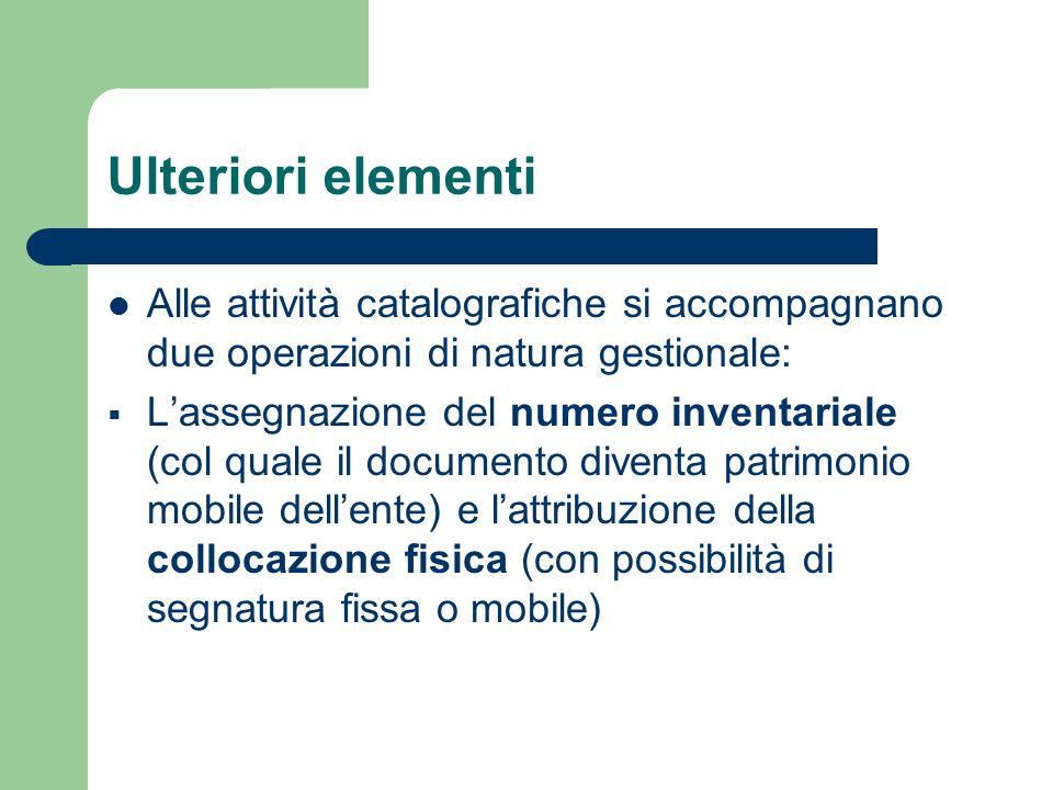 Ulteriori elementi Alle attività catalografiche si accompagnano due operazioni di natura gestionale: