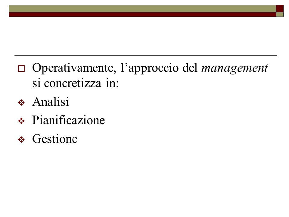 Operativamente, l'approccio del management si concretizza in: