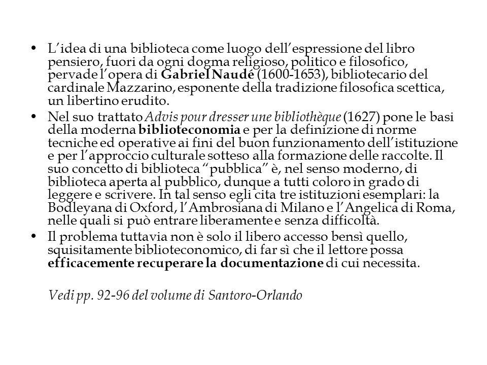 L'idea di una biblioteca come luogo dell'espressione del libro pensiero, fuori da ogni dogma religioso, politico e filosofico, pervade l'opera di Gabriel Naudé (1600-1653), bibliotecario del cardinale Mazzarino, esponente della tradizione filosofica scettica, un libertino erudito.