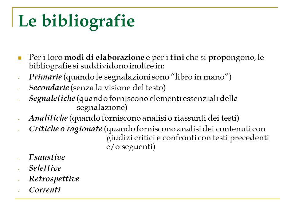 Le bibliografie Per i loro modi di elaborazione e per i fini che si propongono, le bibliografie si suddividono inoltre in: