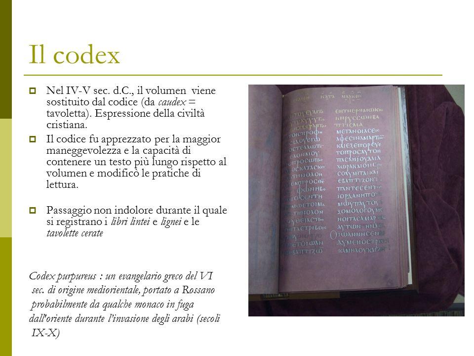Il codex Nel IV-V sec. d.C., il volumen viene sostituito dal codice (da caudex = tavoletta). Espressione della civiltà cristiana.