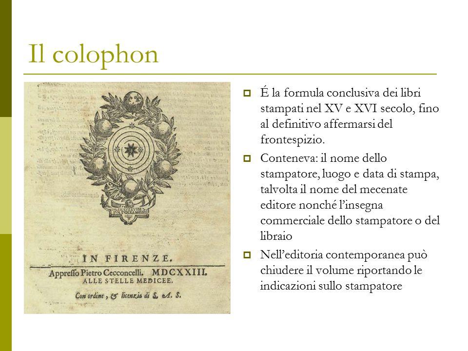 Il colophon É la formula conclusiva dei libri stampati nel XV e XVI secolo, fino al definitivo affermarsi del frontespizio.