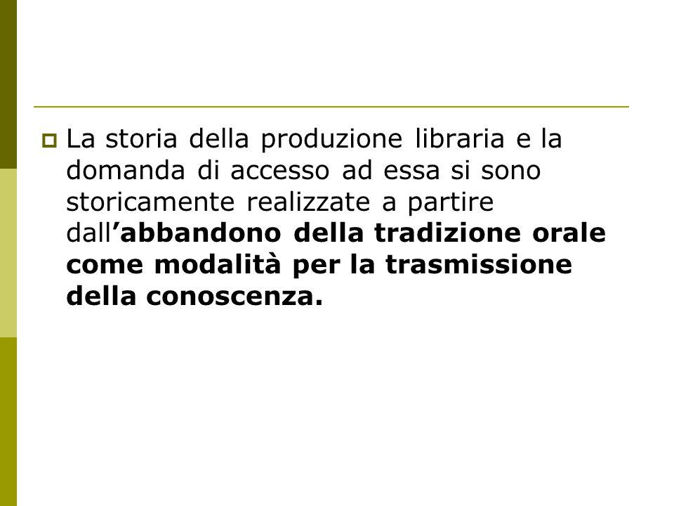 La storia della produzione libraria e la domanda di accesso ad essa si sono storicamente realizzate a partire dall'abbandono della tradizione orale come modalità per la trasmissione della conoscenza.