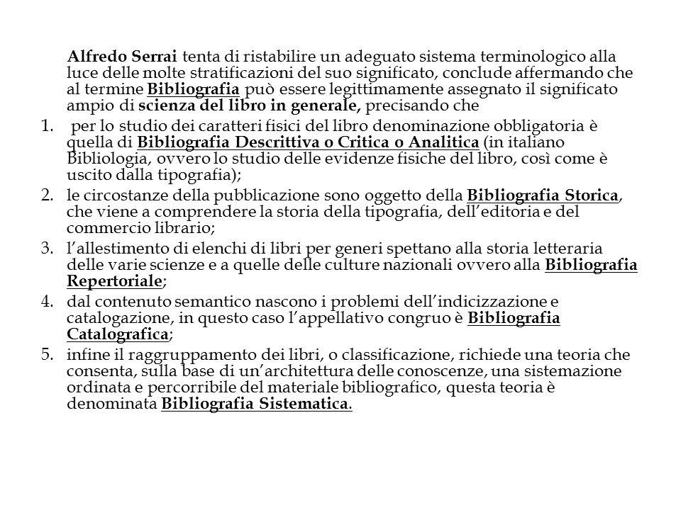 Alfredo Serrai tenta di ristabilire un adeguato sistema terminologico alla luce delle molte stratificazioni del suo significato, conclude affermando che al termine Bibliografia può essere legittimamente assegnato il significato ampio di scienza del libro in generale, precisando che
