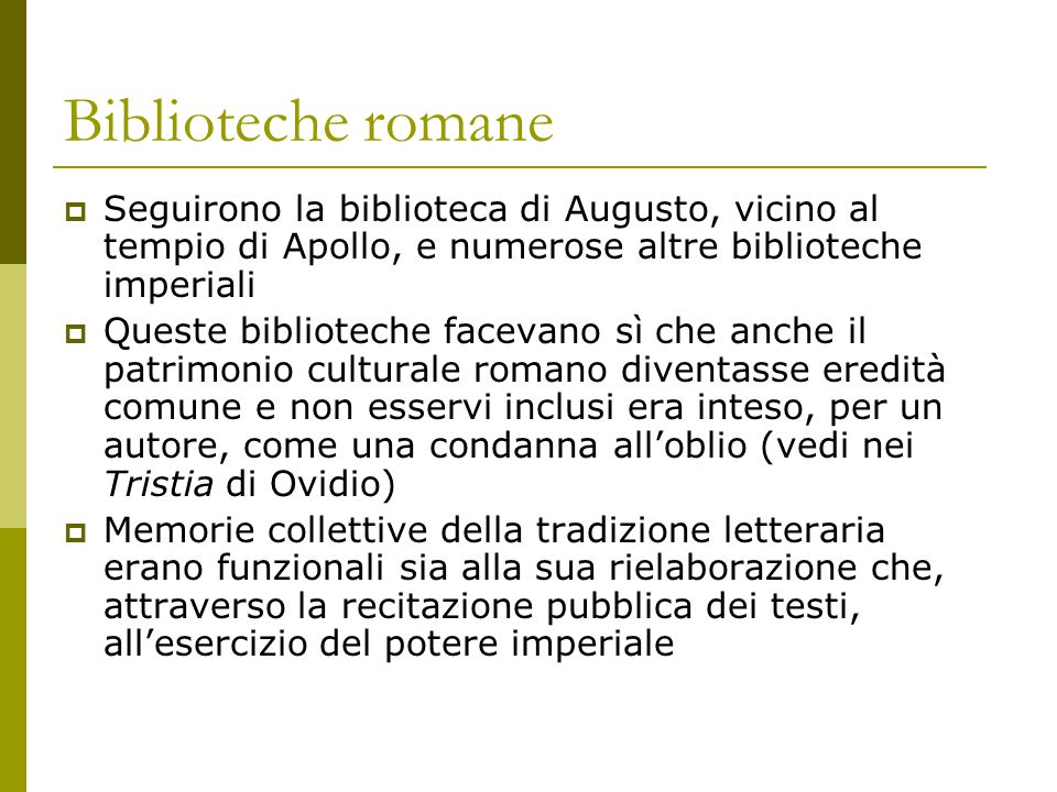 Biblioteche romane Seguirono la biblioteca di Augusto, vicino al tempio di Apollo, e numerose altre biblioteche imperiali.