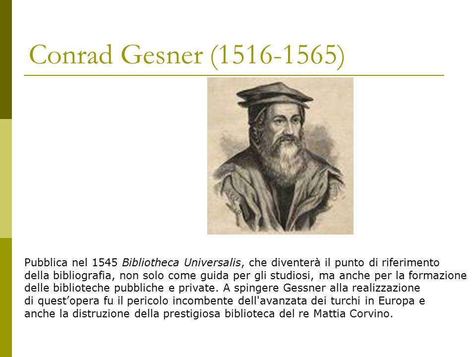 Conrad Gesner (1516-1565) Pubblica nel 1545 Bibliotheca Universalis, che diventerà il punto di riferimento.