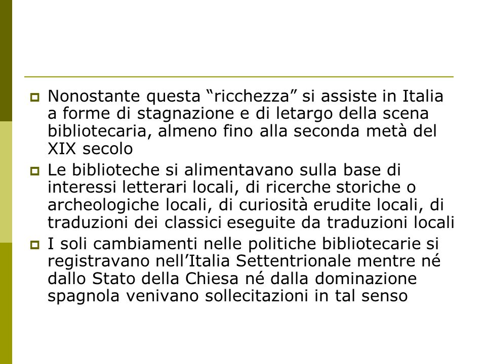 Nonostante questa ricchezza si assiste in Italia a forme di stagnazione e di letargo della scena bibliotecaria, almeno fino alla seconda metà del XIX secolo