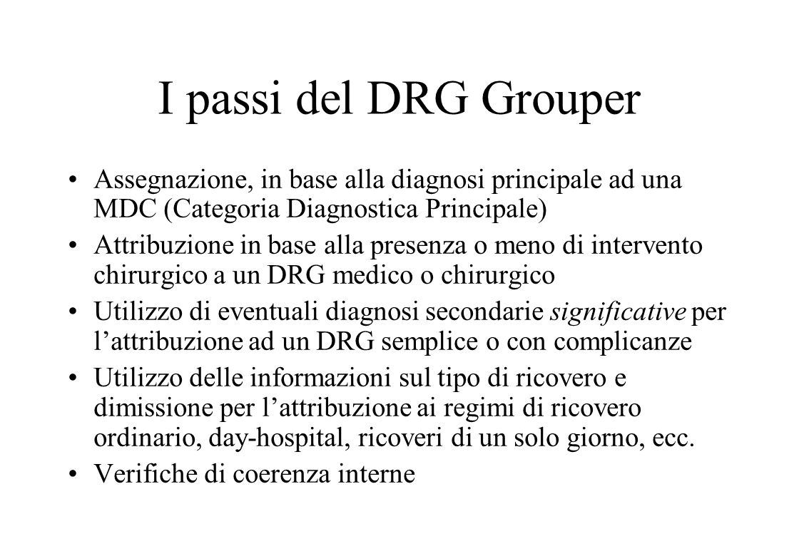 I passi del DRG Grouper Assegnazione, in base alla diagnosi principale ad una MDC (Categoria Diagnostica Principale)