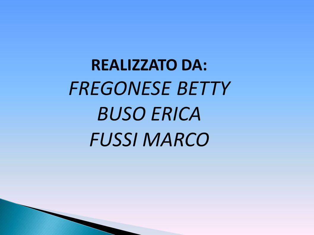 REALIZZATO DA: FREGONESE BETTY BUSO ERICA FUSSI MARCO