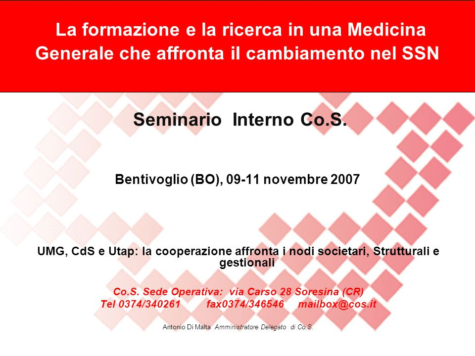 Co.S La formazione e la ricerca in una Medicina Generale che affronta iI cambiamento nel SSN Seminario Interno Co.S. Bentivoglio (BO), 09-11 novembre 2007
