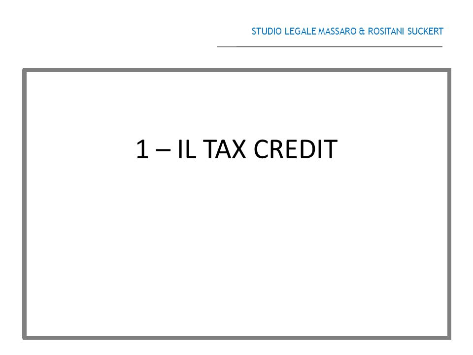 1 – IL TAX CREDIT STUDIO LEGALE MASSARO & ROSITANI SUCKERT­­­­­­