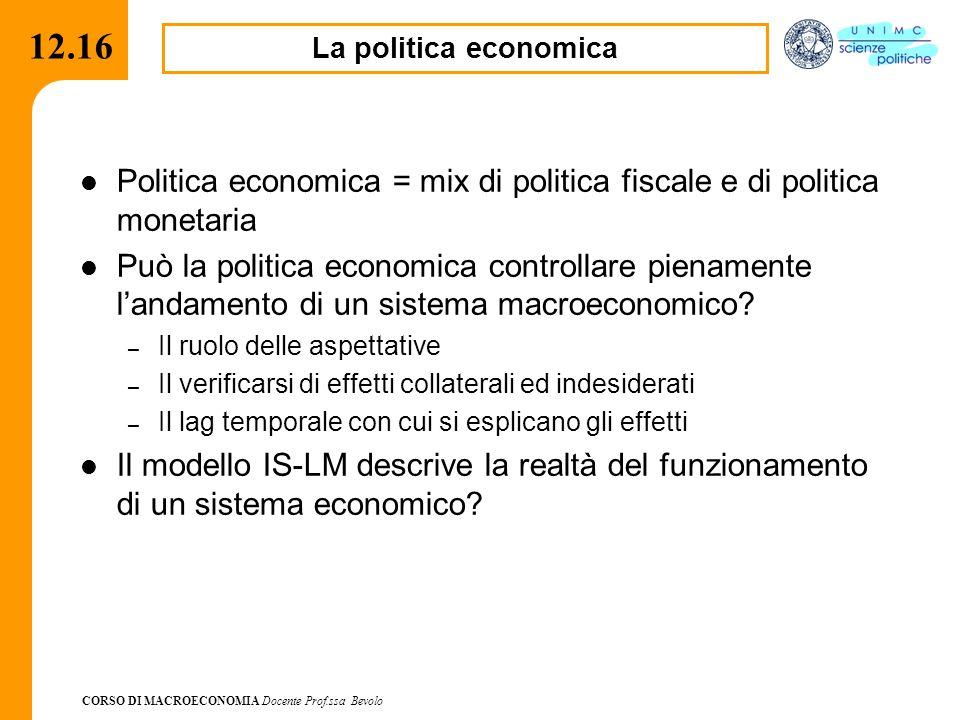 12.16 La politica economica. Politica economica = mix di politica fiscale e di politica monetaria.
