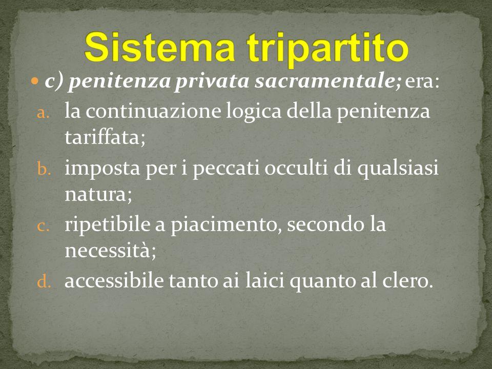 Sistema tripartito c) penitenza privata sacramentale; era: