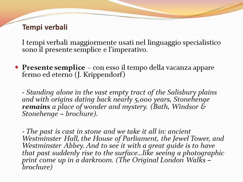 Tempi verbali I tempi verbali maggiormente usati nel linguaggio specialistico sono il presente semplice e l'imperativo.
