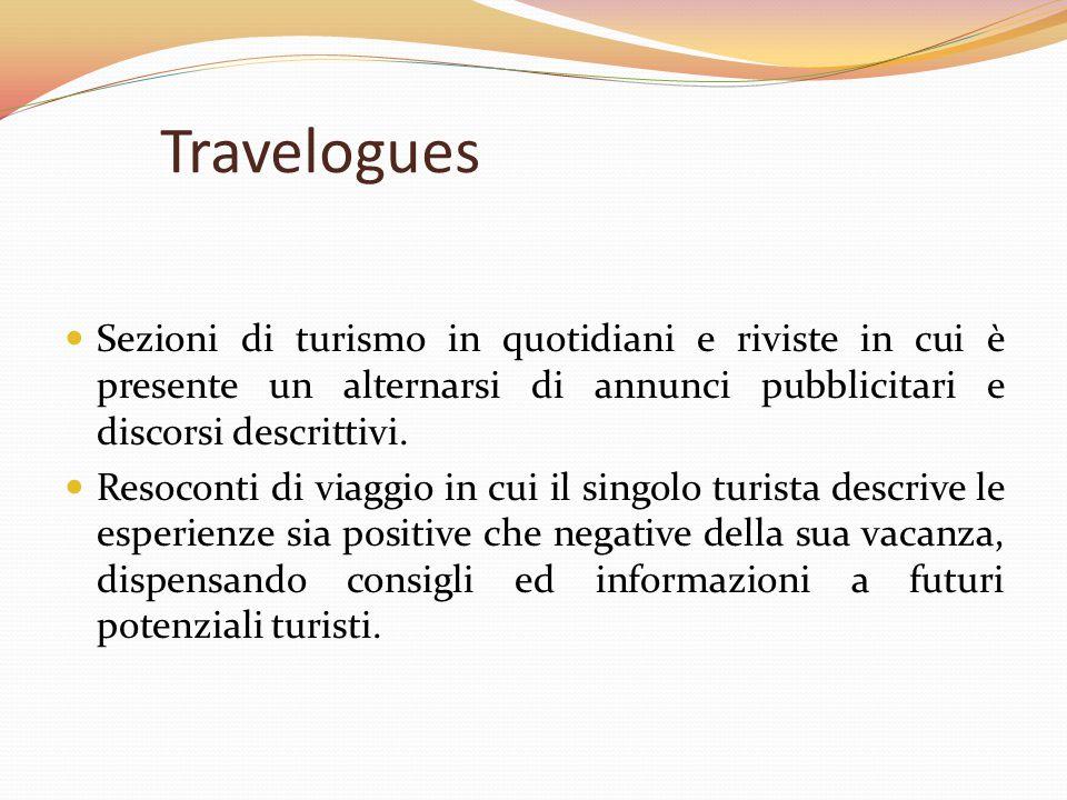 Travelogues Sezioni di turismo in quotidiani e riviste in cui è presente un alternarsi di annunci pubblicitari e discorsi descrittivi.
