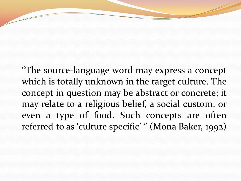 The source-language word may express a concept which is totally unknown in the target culture.
