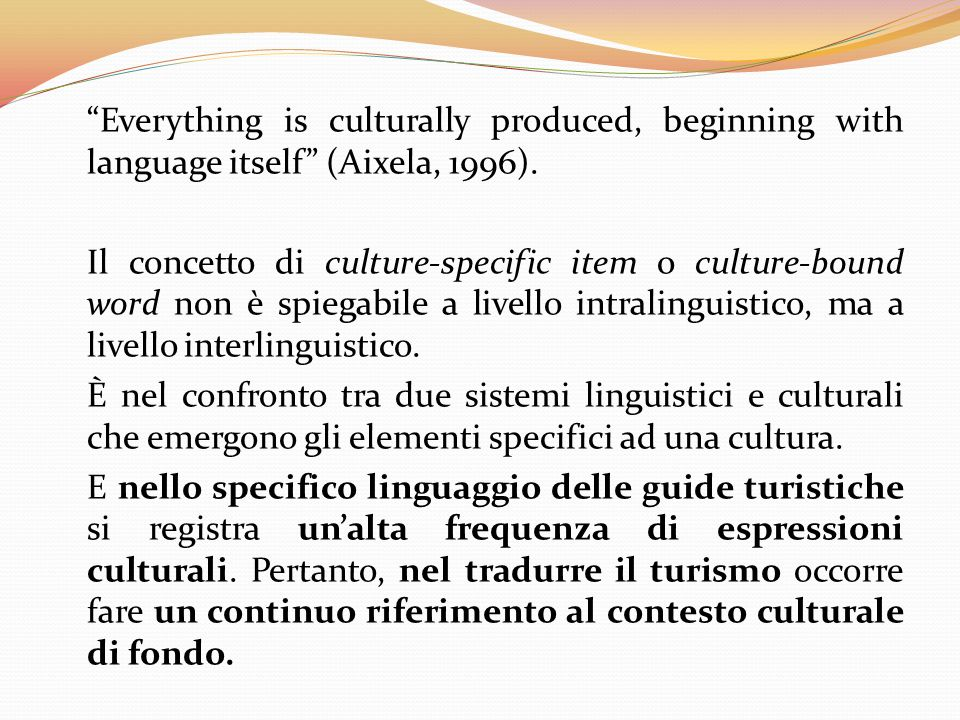 Everything is culturally produced, beginning with language itself (Aixela, 1996).