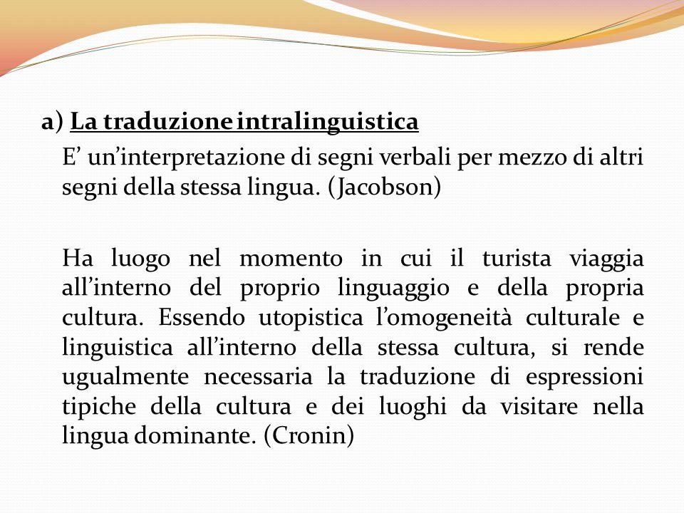 a) La traduzione intralinguistica E' un'interpretazione di segni verbali per mezzo di altri segni della stessa lingua.