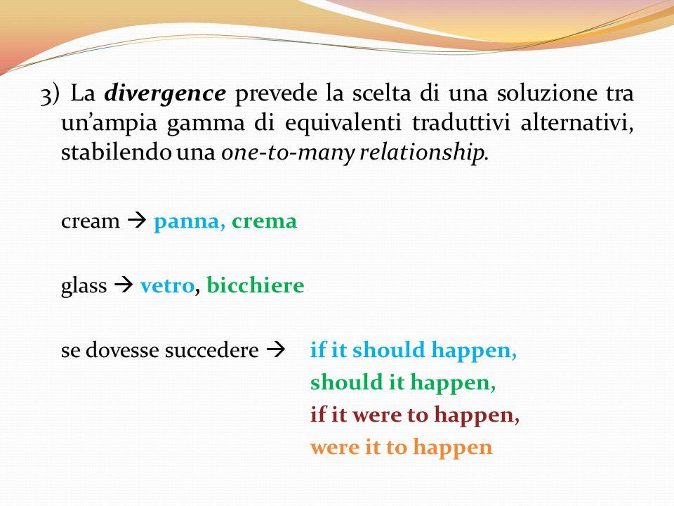 3) La divergence prevede la scelta di una soluzione tra un'ampia gamma di equivalenti traduttivi alternativi, stabilendo una one-to-many relationship.