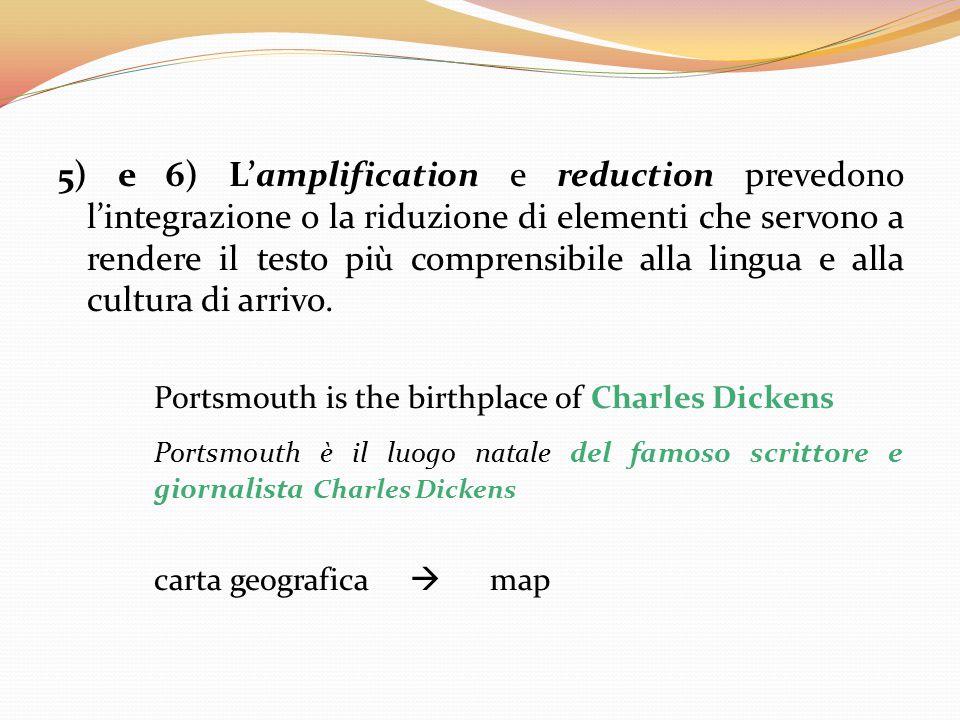 5) e 6) L'amplification e reduction prevedono l'integrazione o la riduzione di elementi che servono a rendere il testo più comprensibile alla lingua e alla cultura di arrivo.