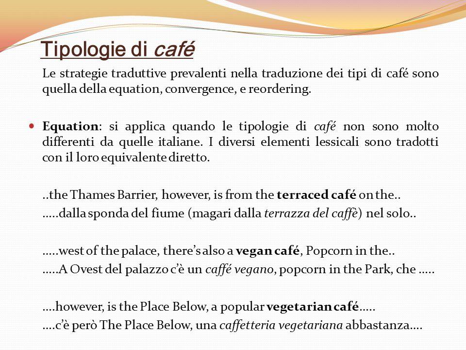 Tipologie di café Le strategie traduttive prevalenti nella traduzione dei tipi di café sono quella della equation, convergence, e reordering.