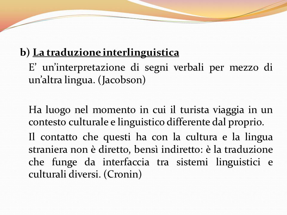 b) La traduzione interlinguistica E' un'interpretazione di segni verbali per mezzo di un'altra lingua.