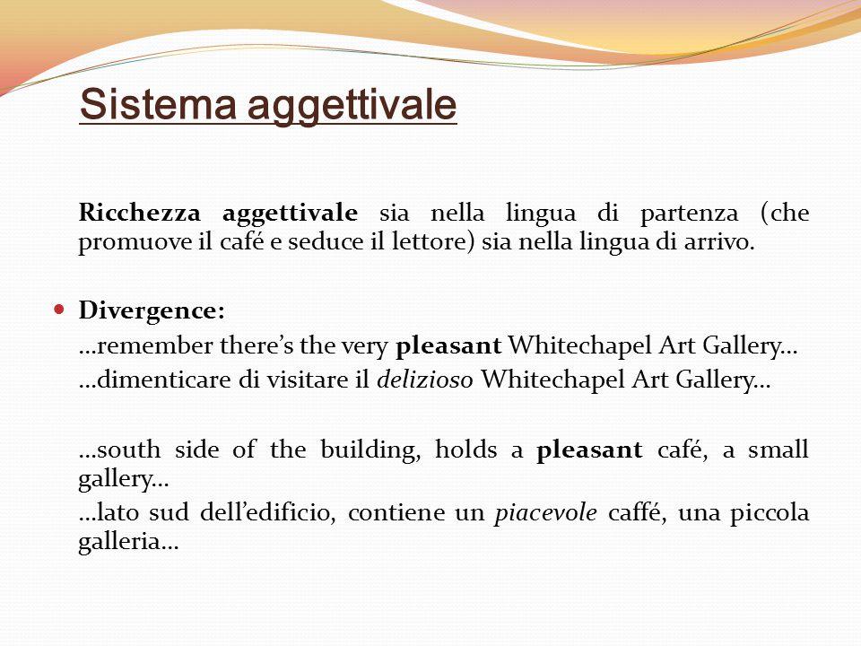 Sistema aggettivale Ricchezza aggettivale sia nella lingua di partenza (che promuove il café e seduce il lettore) sia nella lingua di arrivo.