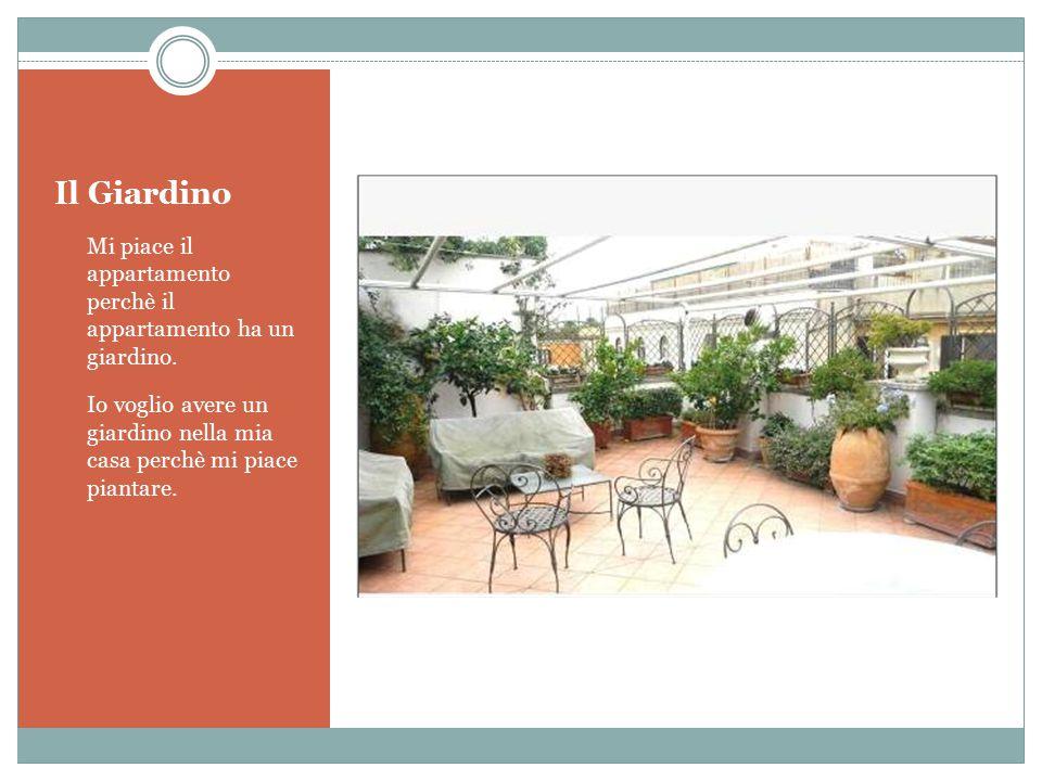 Il Giardino Mi piace il appartamento perchè il appartamento ha un giardino.