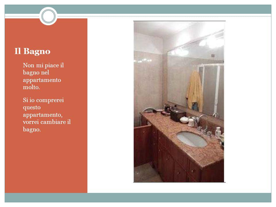 Il Bagno Non mi piace il bagno nel appartamento molto.