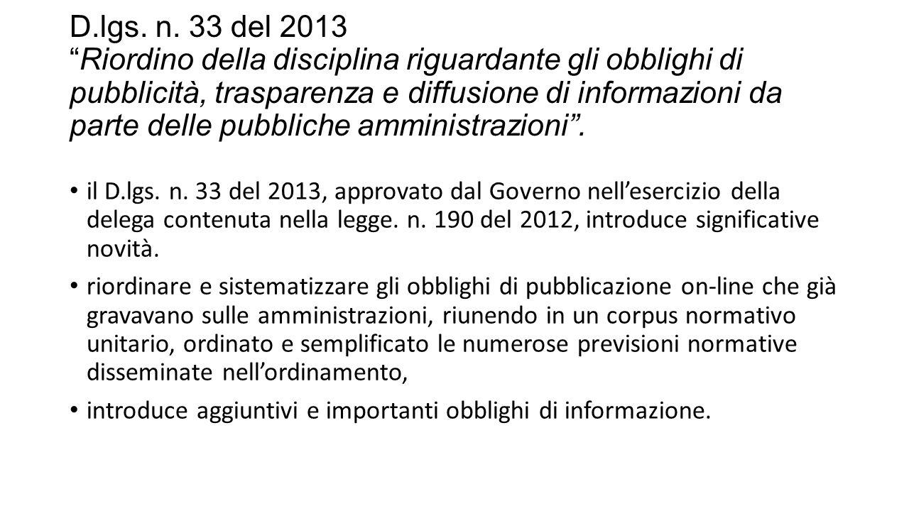 D.lgs. n. 33 del 2013 Riordino della disciplina riguardante gli obblighi di pubblicità, trasparenza e diffusione di informazioni da parte delle pubbliche amministrazioni .