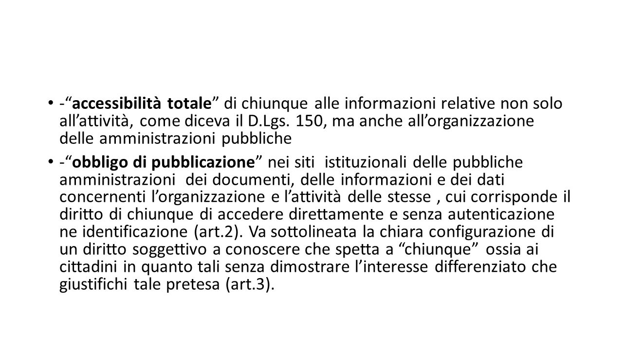 - accessibilità totale di chiunque alle informazioni relative non solo all'attività, come diceva il D.Lgs. 150, ma anche all'organizzazione delle amministrazioni pubbliche