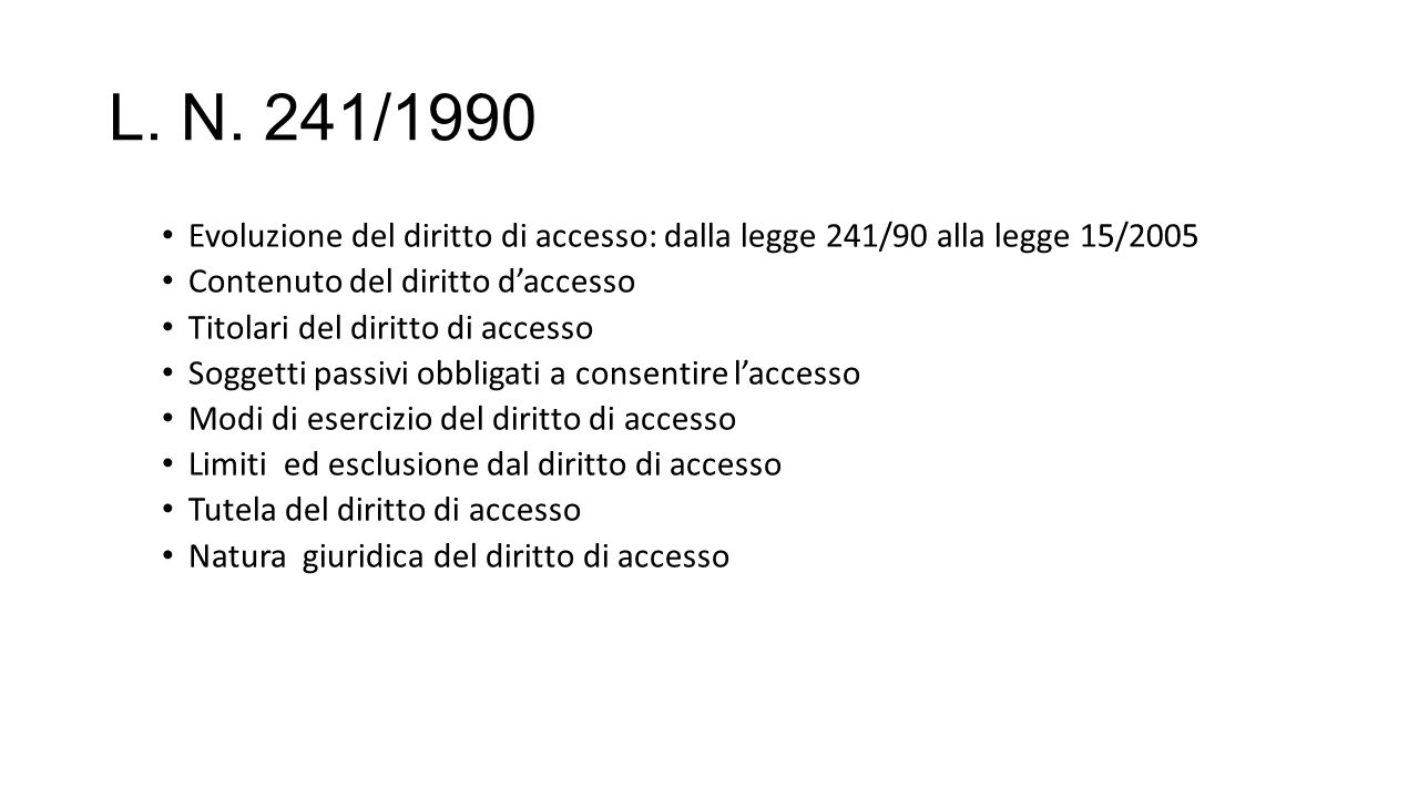 L. N. 241/1990 Evoluzione del diritto di accesso: dalla legge 241/90 alla legge 15/2005. Contenuto del diritto d'accesso.