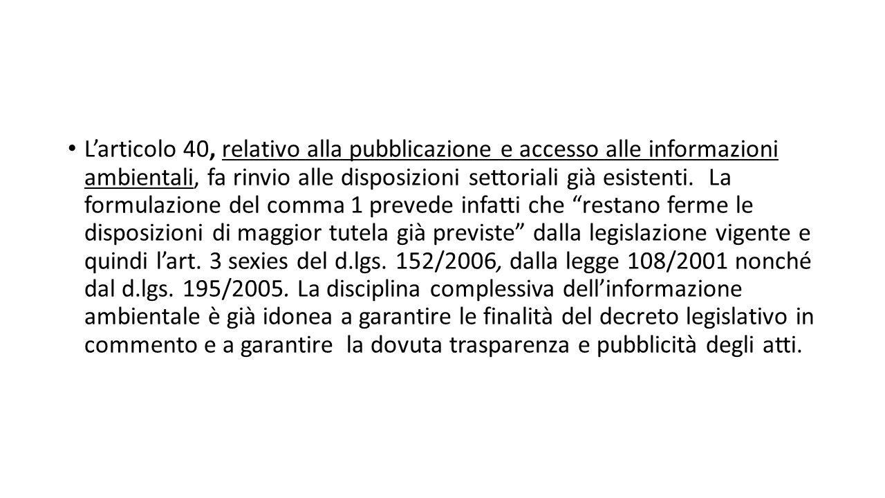 L'articolo 40, relativo alla pubblicazione e accesso alle informazioni ambientali, fa rinvio alle disposizioni settoriali già esistenti.