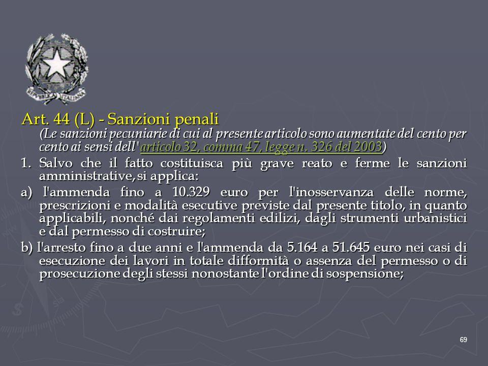 Art. 44 (L) - Sanzioni penali (Le sanzioni pecuniarie di cui al presente articolo sono aumentate del cento per cento ai sensi dell articolo 32, comma 47, legge n. 326 del 2003)