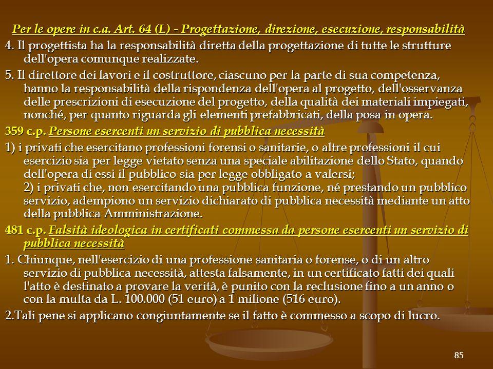 Per le opere in c.a. Art. 64 (L) - Progettazione, direzione, esecuzione, responsabilità