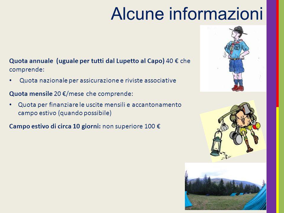 Alcune informazioni Quota annuale (uguale per tutti dal Lupetto al Capo) 40 € che comprende: