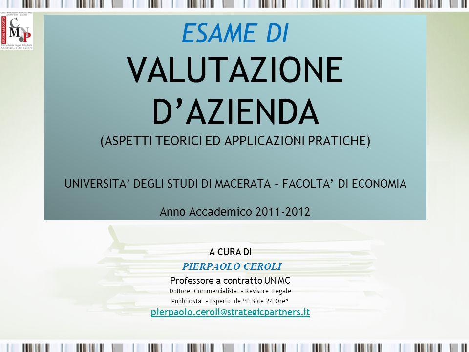 ESAME DI VALUTAZIONE D'AZIENDA (ASPETTI TEORICI ED APPLICAZIONI PRATICHE) UNIVERSITA' DEGLI STUDI DI MACERATA – FACOLTA' DI ECONOMIA Anno Accademico 2011-2012