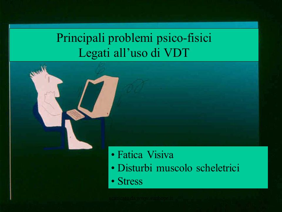 Principali problemi psico-fisici Legati all'uso di VDT