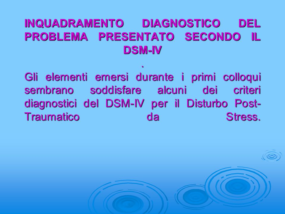 INQUADRAMENTO DIAGNOSTICO DEL PROBLEMA PRESENTATO SECONDO IL DSM-IV