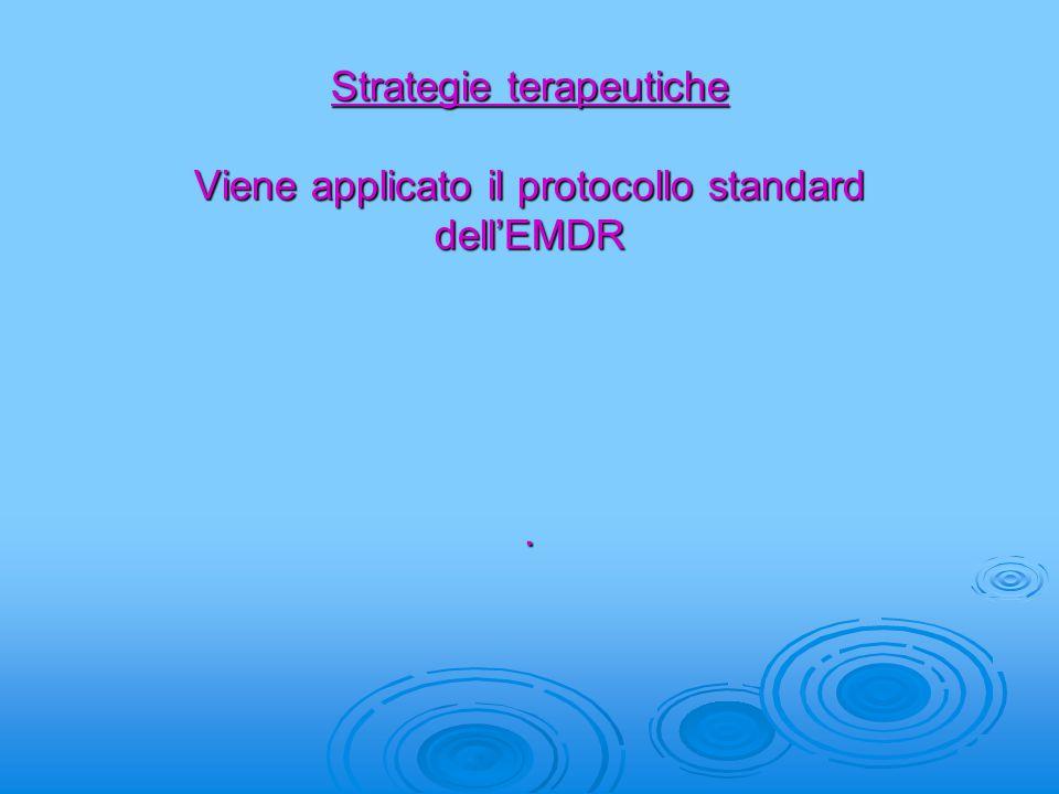 Strategie terapeutiche Viene applicato il protocollo standard dell'EMDR .