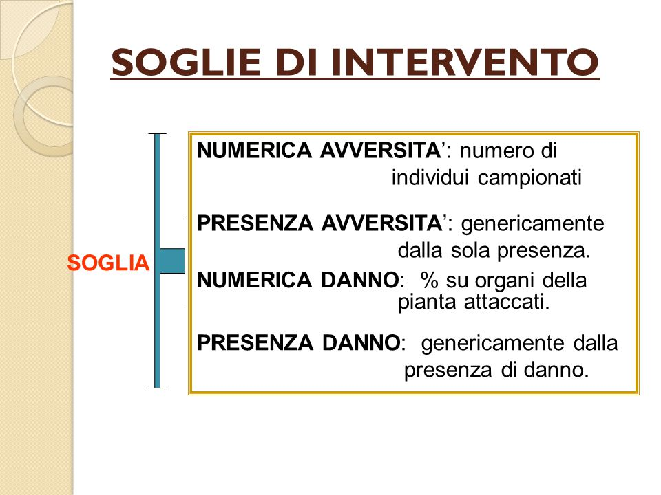 SOGLIE DI INTERVENTO NUMERICA AVVERSITA': numero di individui campionati. PRESENZA AVVERSITA': genericamente dalla sola presenza.