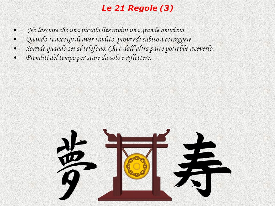 Le 21 Regole (3) No lasciare che una piccola lite rovini una grande amicizia. Quando ti accorgi di aver tradito, provvedi subito a correggere.
