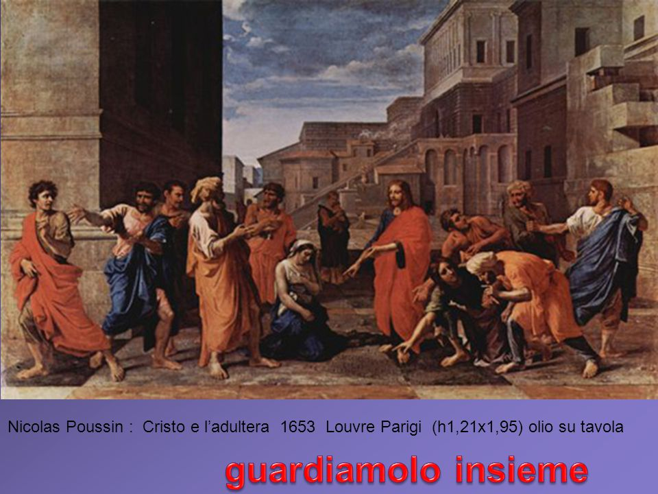 Nicolas Poussin : Cristo e l'adultera 1653 Louvre Parigi (h1,21x1,95) olio su tavola
